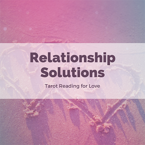 Relationship Solutions - Tarot Love Reading
